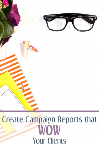 How to Create Campaign Reports that Wow Your Clients