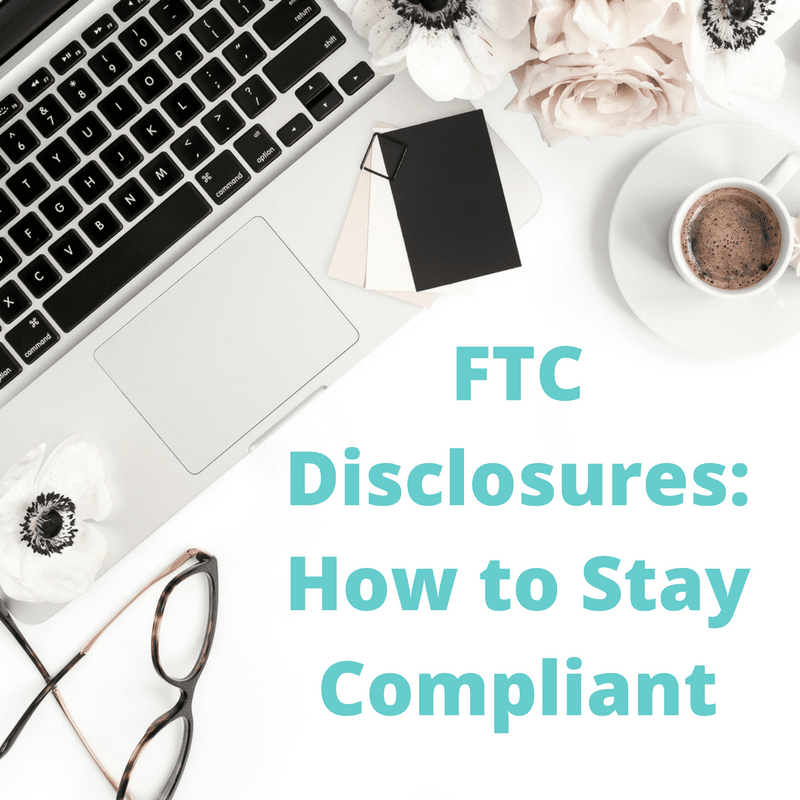FTC Disclosures- How to Stay Compliant